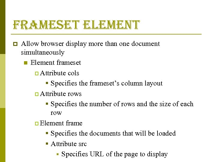 frameset element p Allow browser display more than one document simultaneously n Element frameset