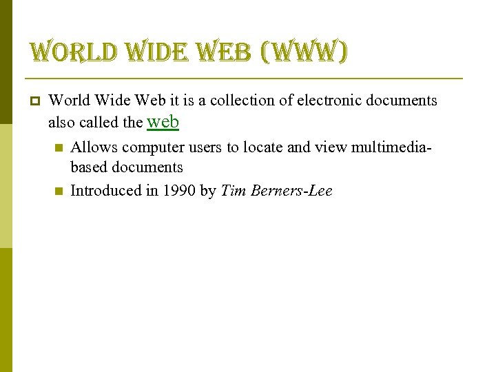 world wide web (www) p World Wide Web it is a collection of electronic