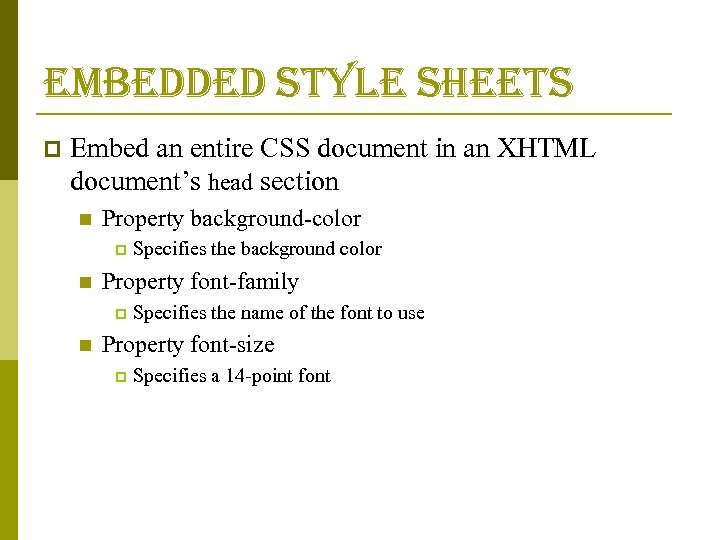 embedded style sheets p Embed an entire CSS document in an XHTML document's head