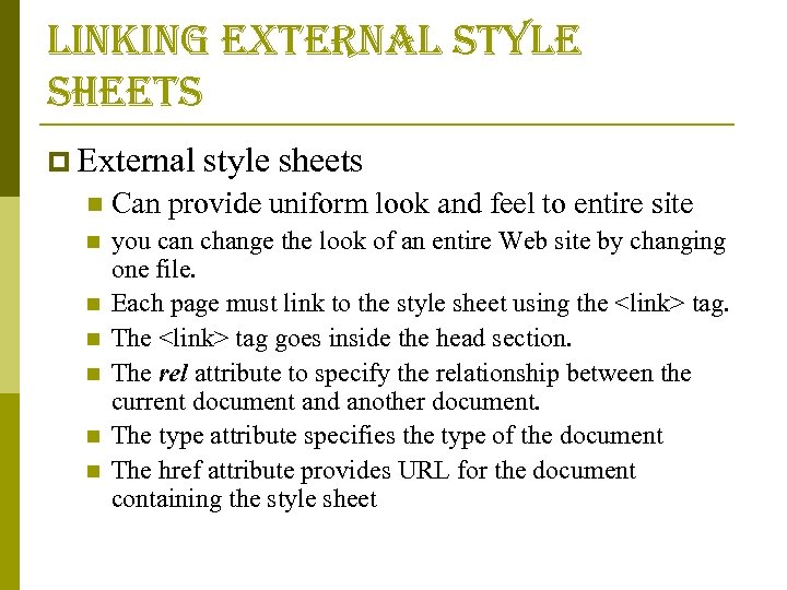 linking external style sheets p External style sheets n Can provide uniform look and
