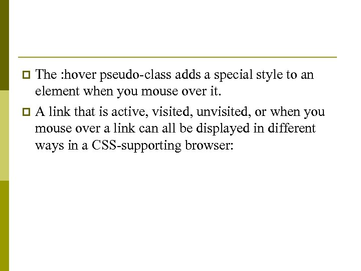 The : hover pseudo-class adds a special style to an element when you mouse