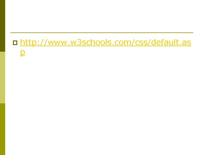 p http: //www. w 3 schools. com/css/default. as p