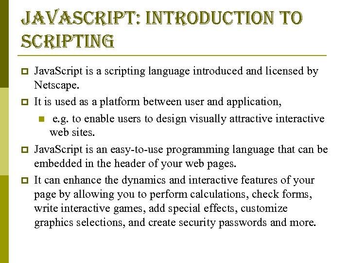 javascript: introduction to scripting p p Java. Script is a scripting language introduced and
