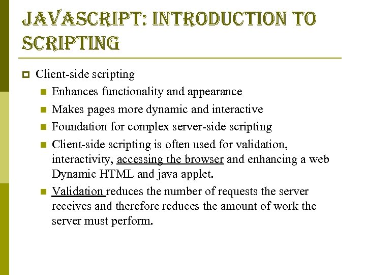 javascript: introduction to scripting p Client-side scripting n Enhances functionality and appearance n Makes