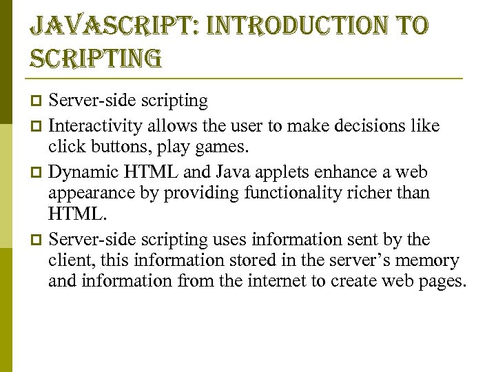 javascript: introduction to scripting Server-side scripting p Interactivity allows the user to make decisions