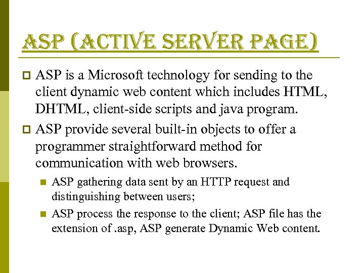 asp (active server page) ASP is a Microsoft technology for sending to the client