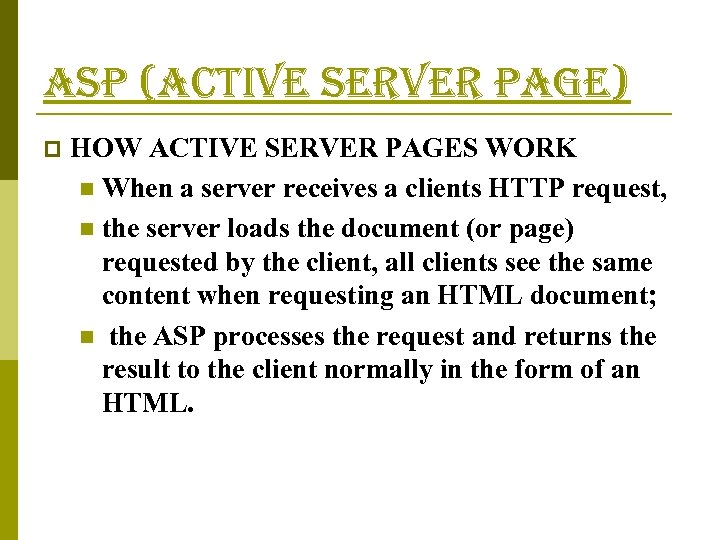 asp (active server page) p HOW ACTIVE SERVER PAGES WORK n When a server
