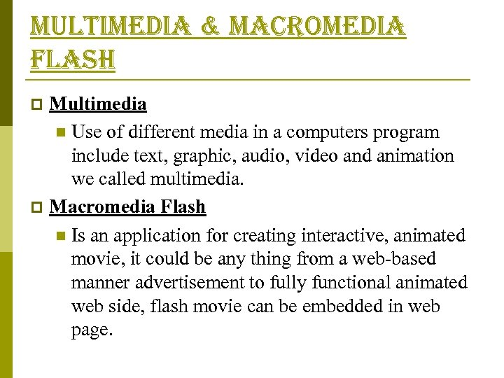 multimedia & macromedia flash Multimedia n Use of different media in a computers program