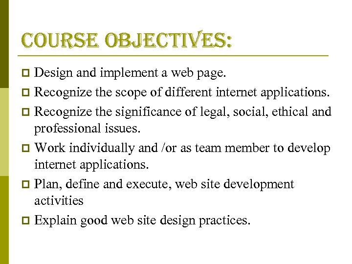 course objectives: Design and implement a web page. p Recognize the scope of different