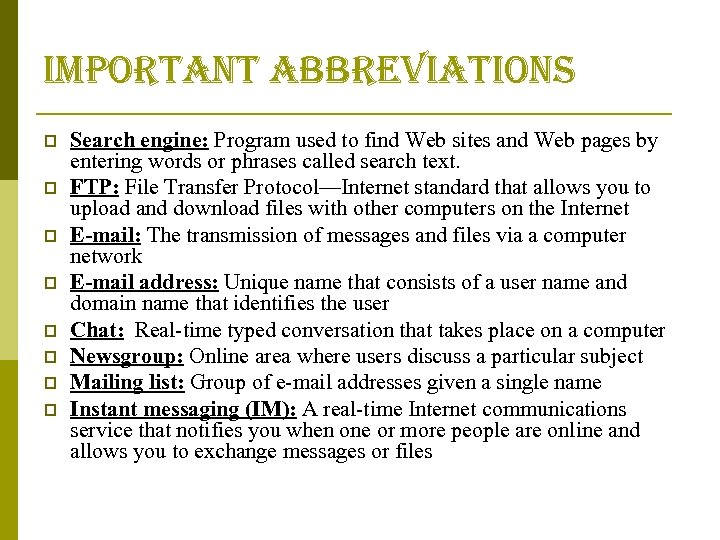 important abbreviations p p p p Search engine: Program used to find Web sites