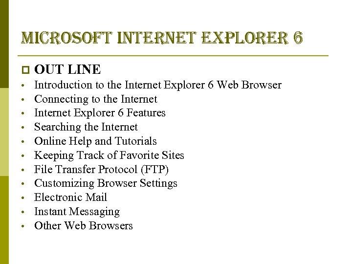 microsoft internet explorer 6 p OUT LINE • Introduction to the Internet Explorer 6