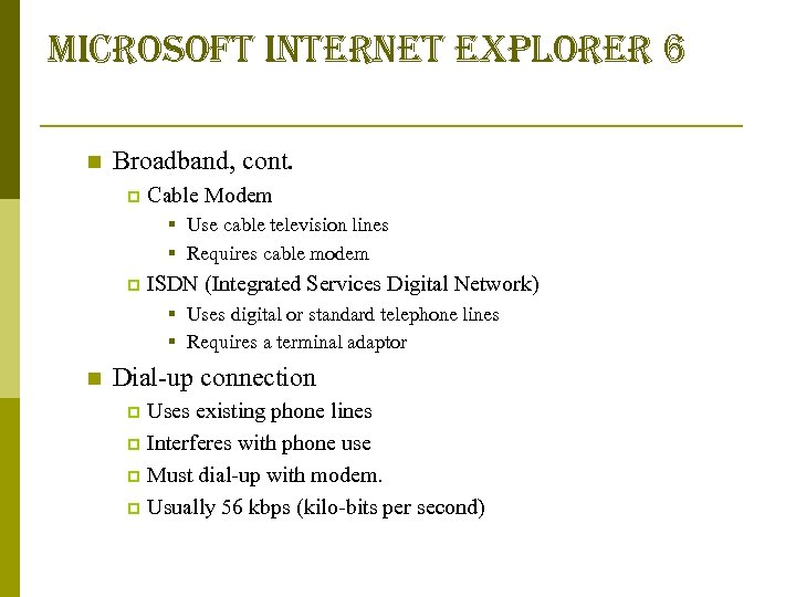 microsoft internet explorer 6 n Broadband, cont. p Cable Modem § Use cable television