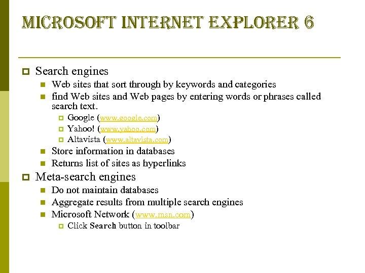 microsoft internet explorer 6 p Search engines n n Web sites that sort through