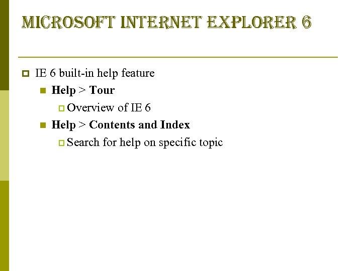 microsoft internet explorer 6 p IE 6 built-in help feature n Help > Tour