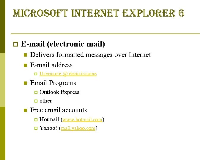 microsoft internet explorer 6 p E-mail (electronic mail) n n Delivers formatted messages over