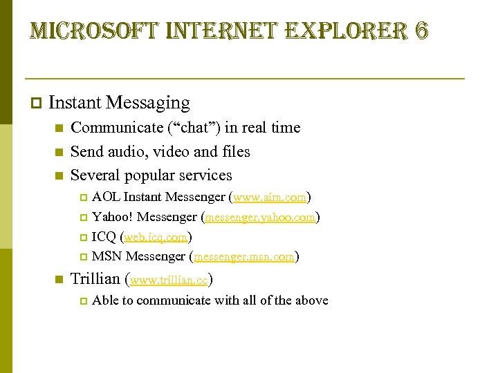 "microsoft internet explorer 6 p Instant Messaging n n n Communicate (""chat"") in real"
