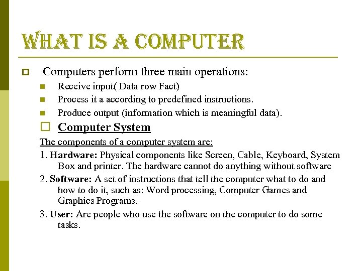what is a computer p Computers perform three main operations: n n n Receive