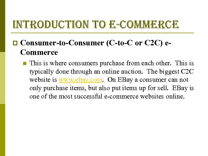 introduction to e-commerce p Consumer-to-Consumer (C-to-C or C 2 C) e. Commerce n This