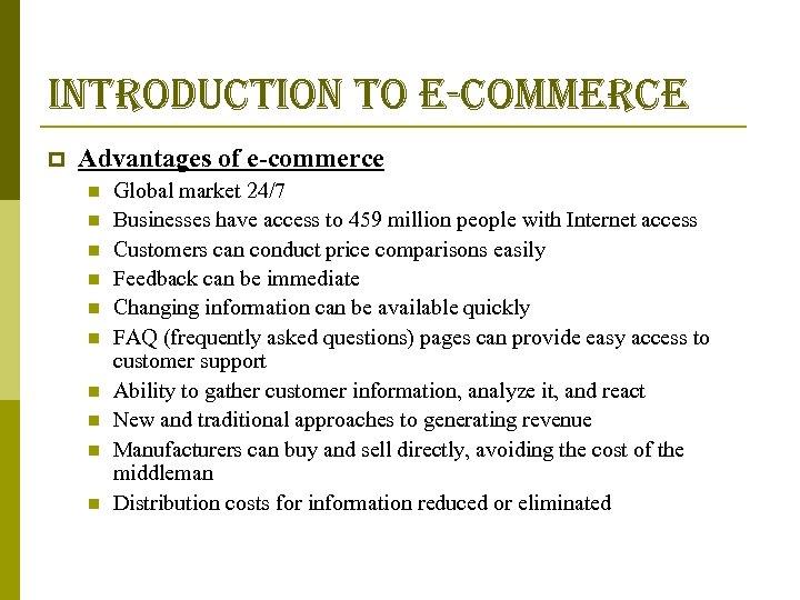 introduction to e-commerce p Advantages of e-commerce n n n n n Global market