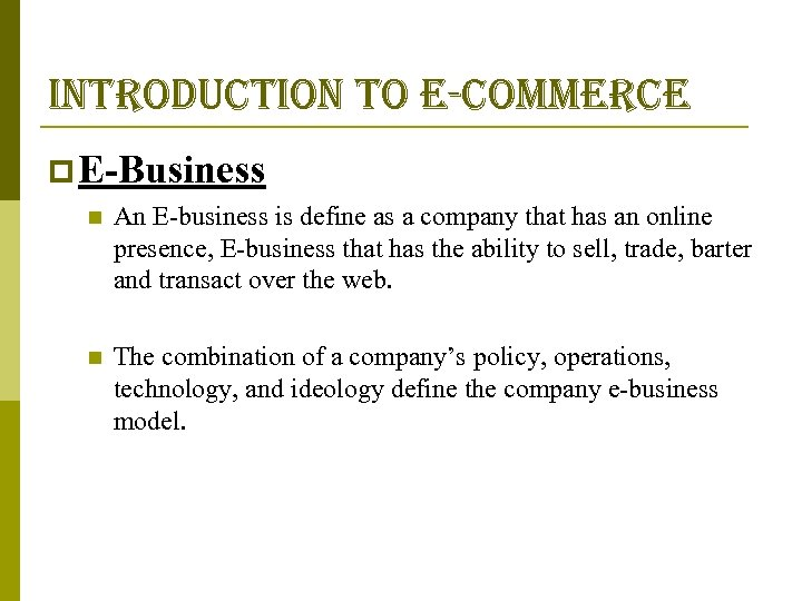 introduction to e-commerce p E-Business n An E-business is define as a company that