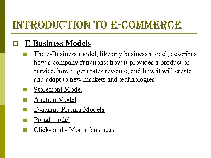introduction to e-commerce p E-Business Models n n n The e-Business model, like any