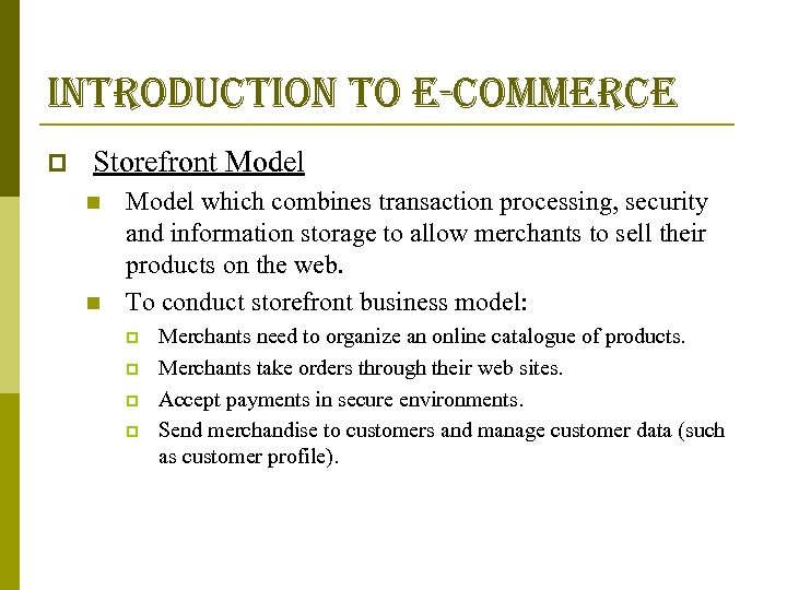 introduction to e-commerce p Storefront Model n n Model which combines transaction processing, security