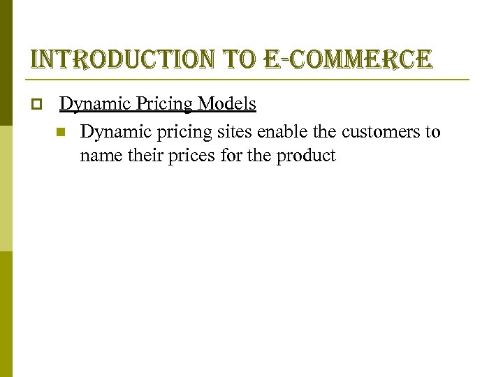 introduction to e-commerce p Dynamic Pricing Models n Dynamic pricing sites enable the customers