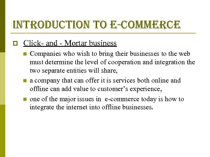 introduction to e-commerce p Click- and - Mortar business n n n Companies who