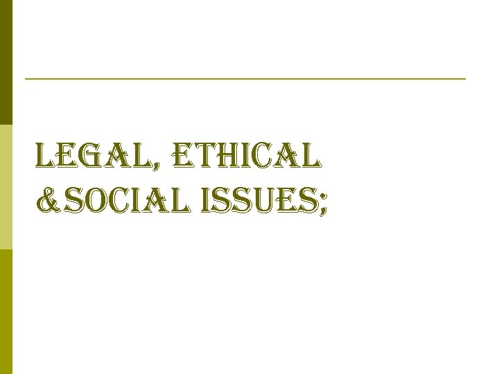 legal, ethical &social issues;