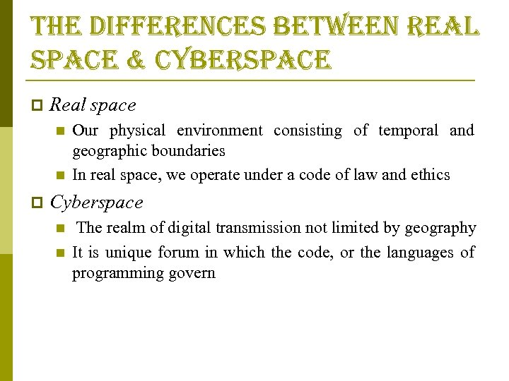the differences between real space & cyberspace p Real space n n p Our