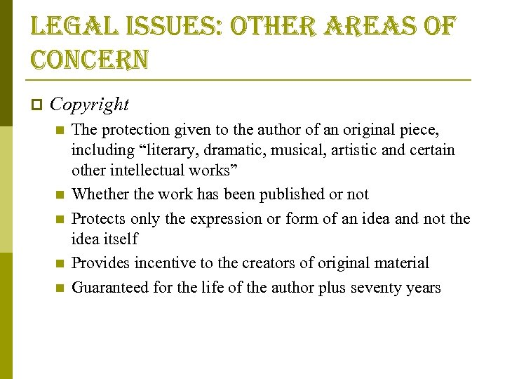 legal issues: other areas of concern p Copyright n n n The protection given