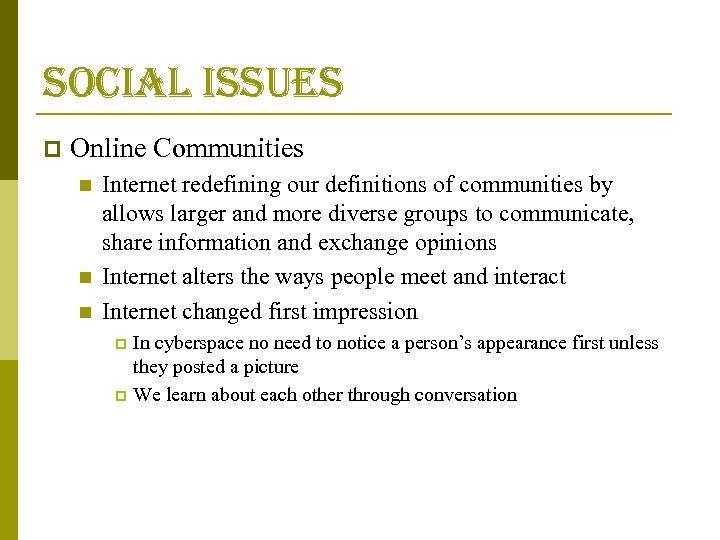 social issues p Online Communities n n n Internet redefining our definitions of communities