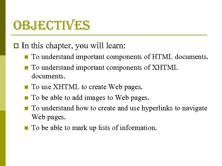 objectives p In this chapter, you will learn: n n n To understand important