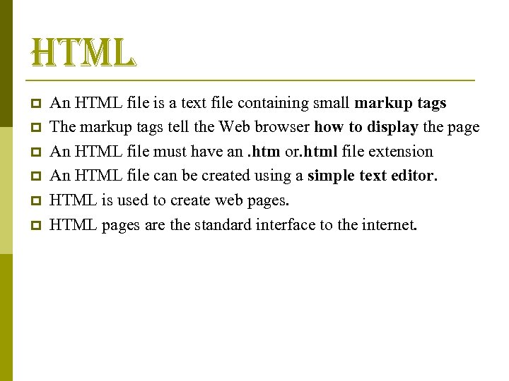 html p p p An HTML file is a text file containing small markup