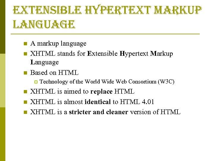 extensible hypertext markup language n n n A markup language XHTML stands for Extensible