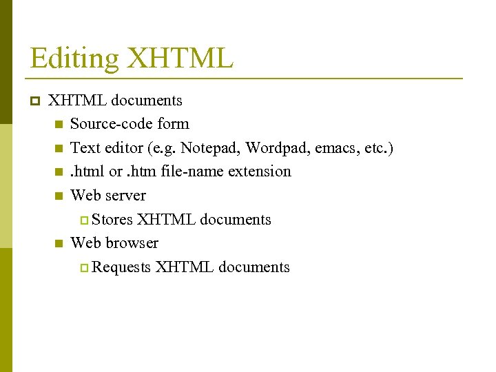 Editing XHTML p XHTML documents n Source-code form n Text editor (e. g. Notepad,