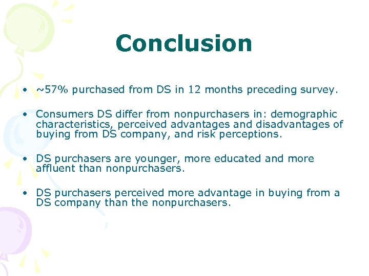 Conclusion • ~57% purchased from DS in 12 months preceding survey. • Consumers DS