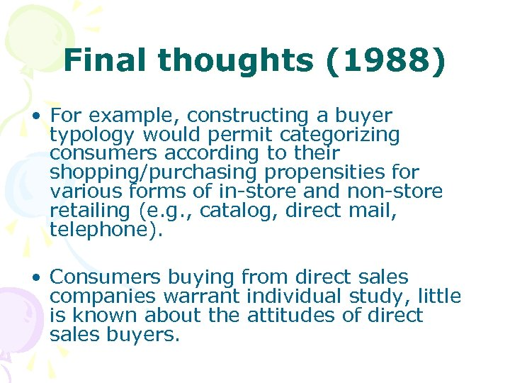 Final thoughts (1988) • For example, constructing a buyer typology would permit categorizing consumers