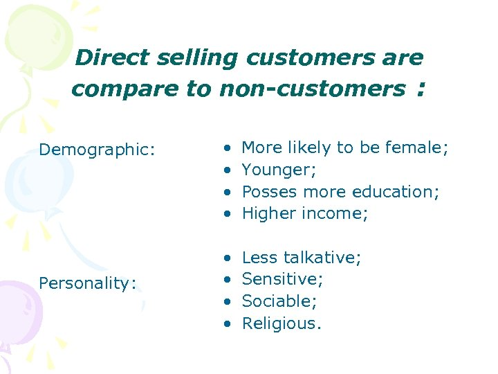 Direct selling customers are compare to non-customers : Demographic: Personality: • • More likely