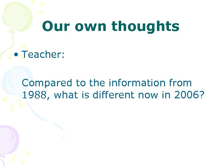 Our own thoughts • Teacher: Compared to the information from 1988, what is different