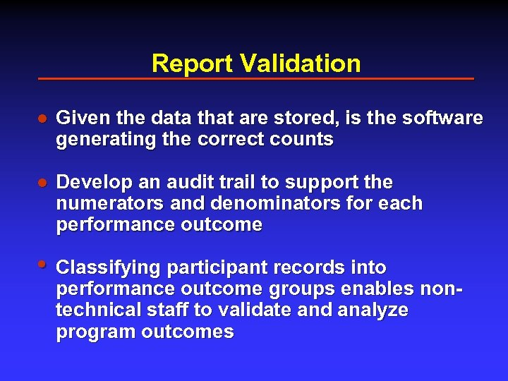 Report Validation l Given the data that are stored, is the software generating the