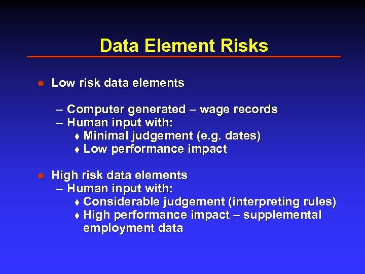 Data Element Risks l Low risk data elements – Computer generated – wage records