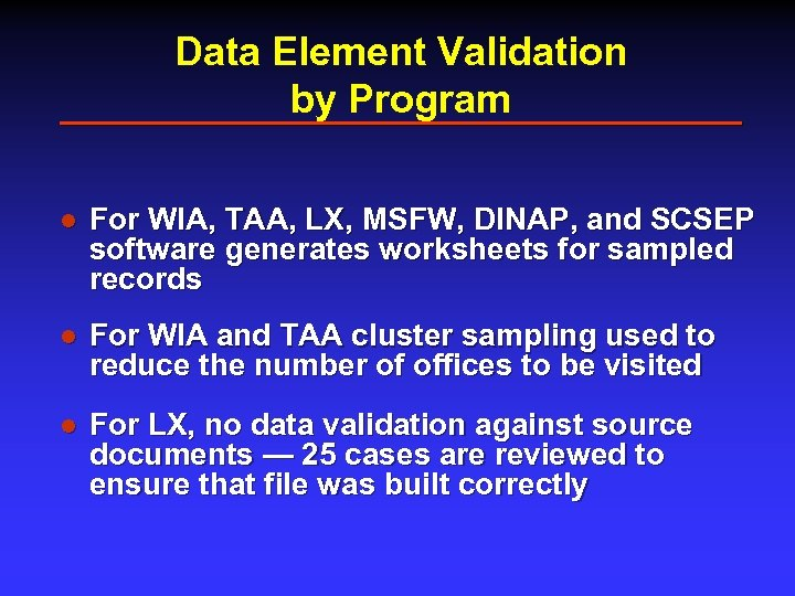 Data Element Validation by Program l For WIA, TAA, LX, MSFW, DINAP, and SCSEP