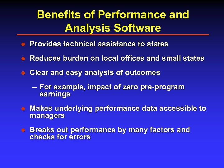 Benefits of Performance and Analysis Software l Provides technical assistance to states l Reduces