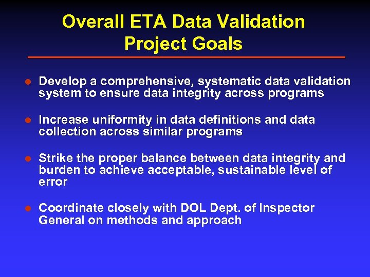 Overall ETA Data Validation Project Goals l Develop a comprehensive, systematic data validation system