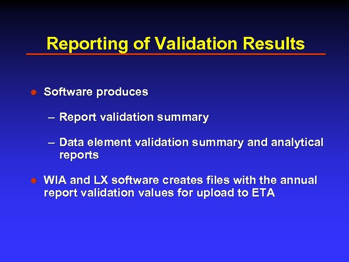 Reporting of Validation Results l Software produces – Report validation summary – Data element