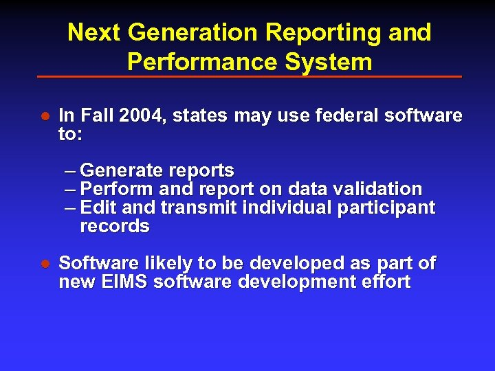 Next Generation Reporting and Performance System l In Fall 2004, states may use federal