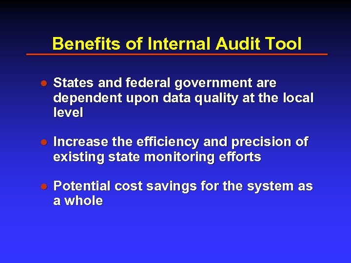 Benefits of Internal Audit Tool l States and federal government are dependent upon data