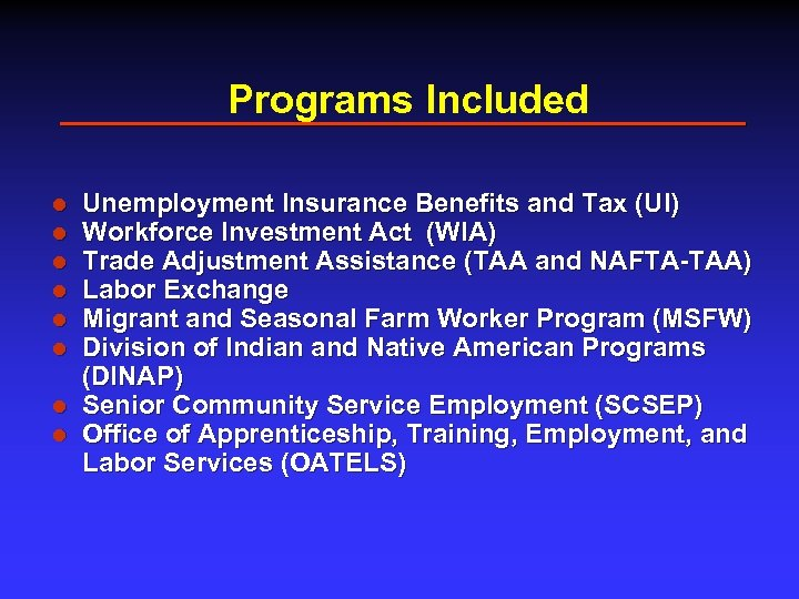 Programs Included l l l l Unemployment Insurance Benefits and Tax (UI) Workforce Investment