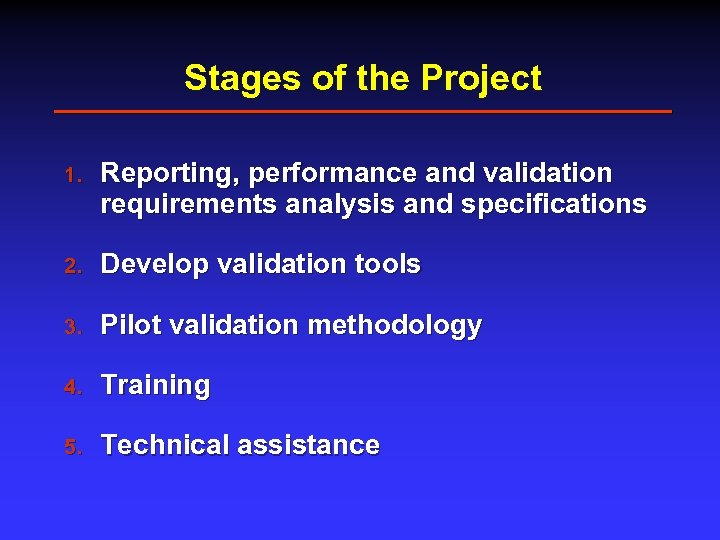 Stages of the Project 1. Reporting, performance and validation requirements analysis and specifications 2.